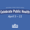 Celebrating National Public Health Week, April 5-11