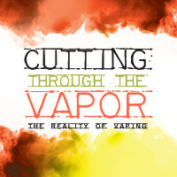 Cutting through the Vapor – The Reality of Vaping