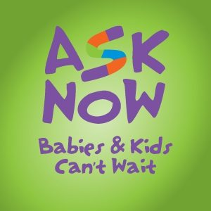Ask Now Babies & Kids Can't Wait